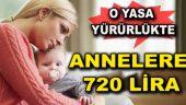 Annelere 720 lira – Yasa Yürürlüğe Girdi