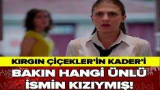 KIRGIN ÇİÇEKLER'İN KADERİ BAKIN HANGİ ÜNLÜ İSMİN KIZIYMIŞ!