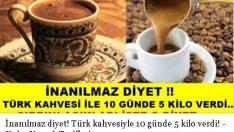 İnanılmaz diyet! Türk kahvesiyle 10 günde 5 kilo verdi!