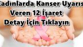 Kadınlarda Kanser Uyarısı Veren 12 İşaret