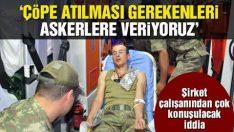 Bomba iddia! 'Çöpe atılması gerekenleri askerlere veriyoruz'