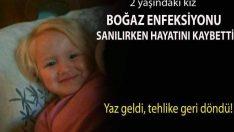 2 yaşındaki çocuk boğaz enfeksiyonu sanılırken hayatını kaybetti!