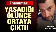 İnanılmaz olay 37 yaşındaki Levent Akrep ölünce ortaya çıktı!