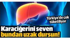 Malesef ülkemizde çok tüketiliyor! Karaciğerini seven uzak dursun!
